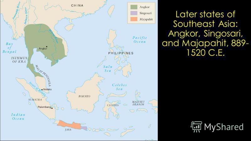 Later states of Southeast Asia: Angkor, Singosari, and Majapahit, 889- 1520 C.E.