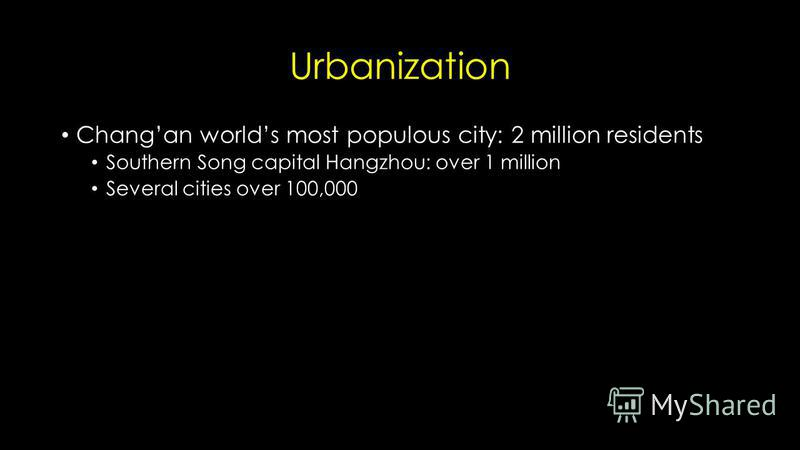 Urbanization Changan worlds most populous city: 2 million residents Southern Song capital Hangzhou: over 1 million Several cities over 100,000