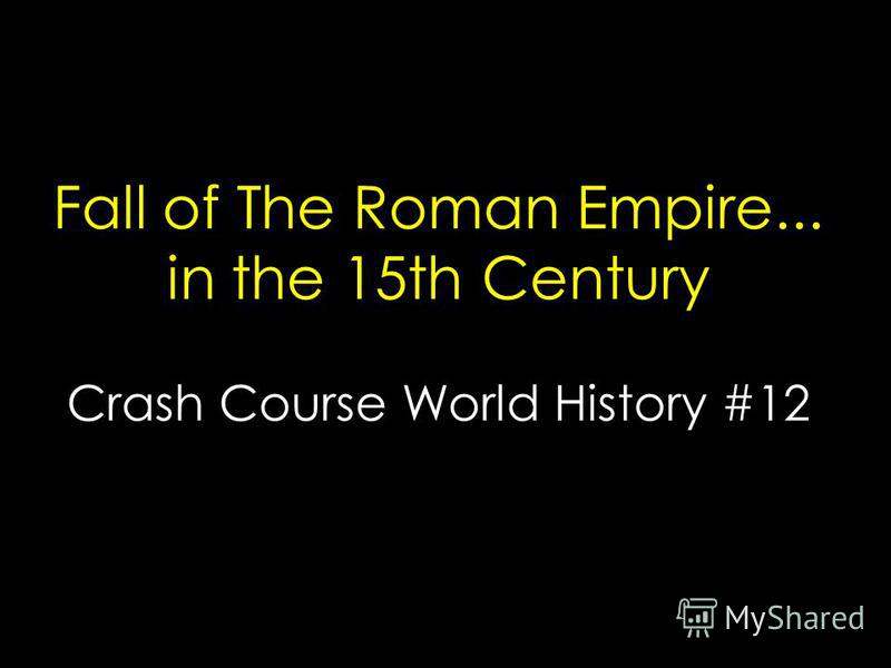 Fall of The Roman Empire... in the 15th Century Crash Course World History #12