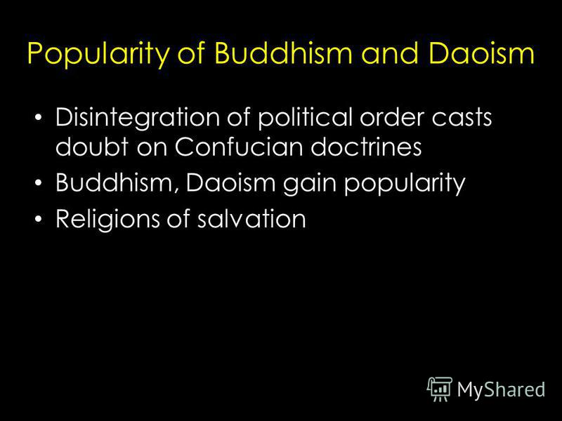 Popularity of Buddhism and Daoism Disintegration of political order casts doubt on Confucian doctrines Buddhism, Daoism gain popularity Religions of salvation