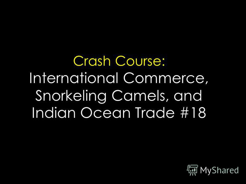 Crash Course: International Commerce, Snorkeling Camels, and Indian Ocean Trade #18