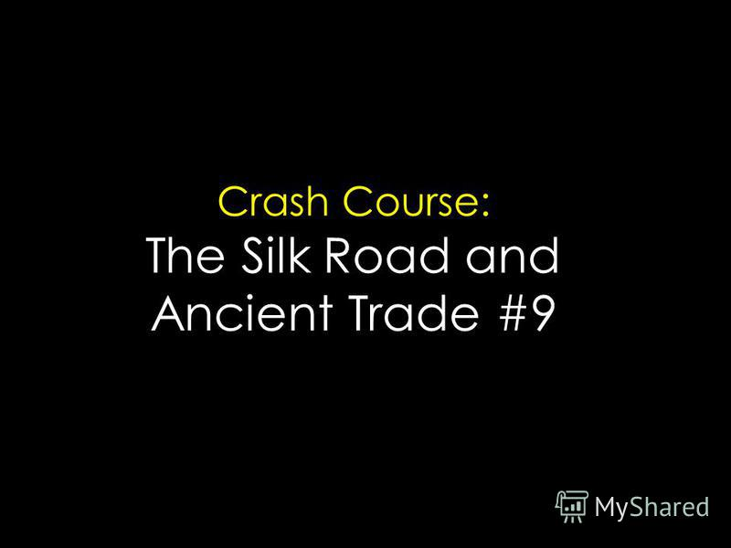 Crash Course: The Silk Road and Ancient Trade #9