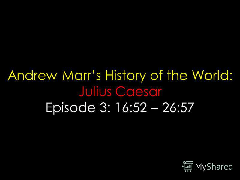 Andrew Marrs History of the World: Julius Caesar Episode 3: 16:52 – 26:57