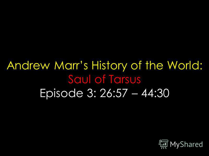 Andrew Marrs History of the World: Saul of Tarsus Episode 3: 26:57 – 44:30