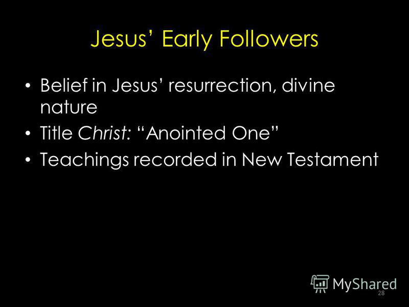 28 Jesus Early Followers Belief in Jesus resurrection, divine nature Title Christ: Anointed One Teachings recorded in New Testament