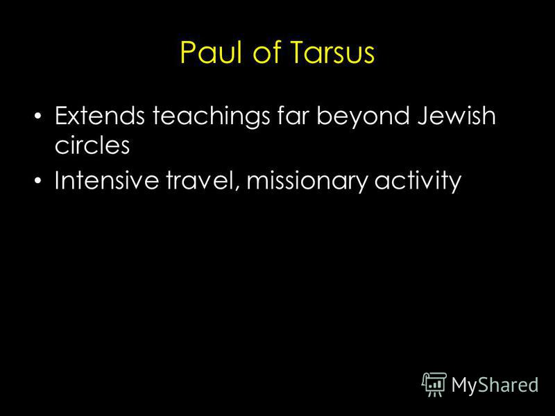 Paul of Tarsus Extends teachings far beyond Jewish circles Intensive travel, missionary activity