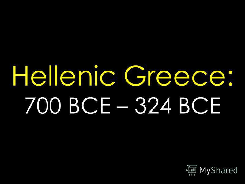 Hellenic Greece: 700 BCE – 324 BCE