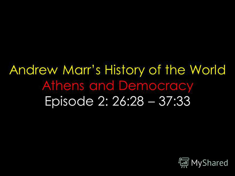 Andrew Marrs History of the World Athens and Democracy Episode 2: 26:28 – 37:33