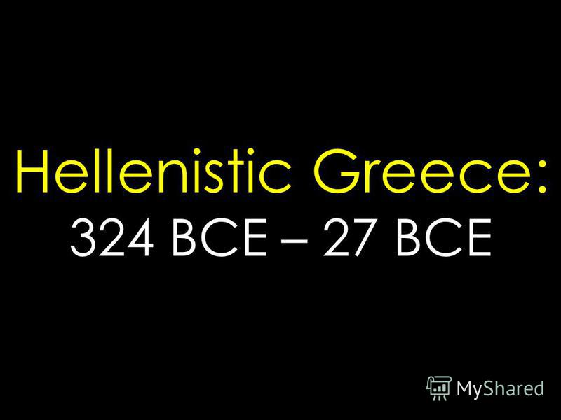 Hellenistic Greece: 324 BCE – 27 BCE