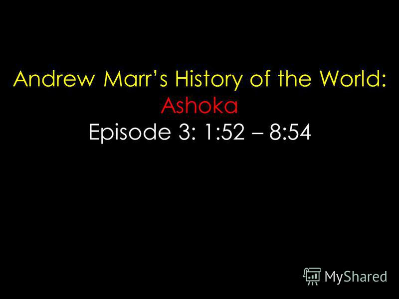 Andrew Marrs History of the World: Ashoka Episode 3: 1:52 – 8:54