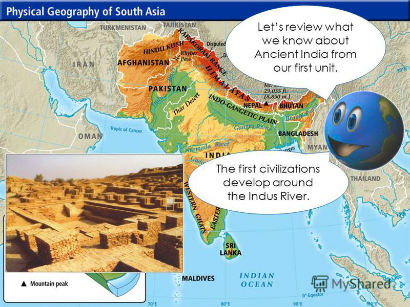 Lets review what we know about Ancient India from our first unit. The first civilizations develop around the Indus River.