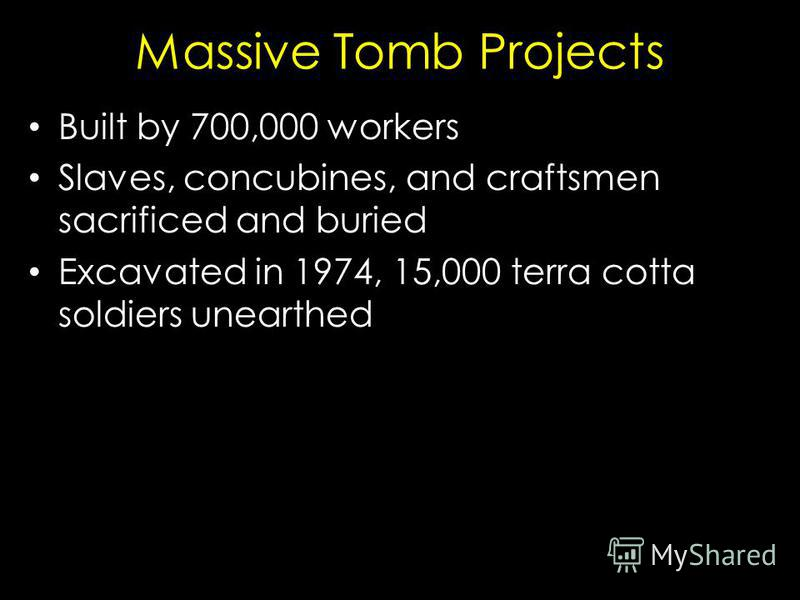 Massive Tomb Projects Built by 700,000 workers Slaves, concubines, and craftsmen sacrificed and buried Excavated in 1974, 15,000 terra cotta soldiers unearthed