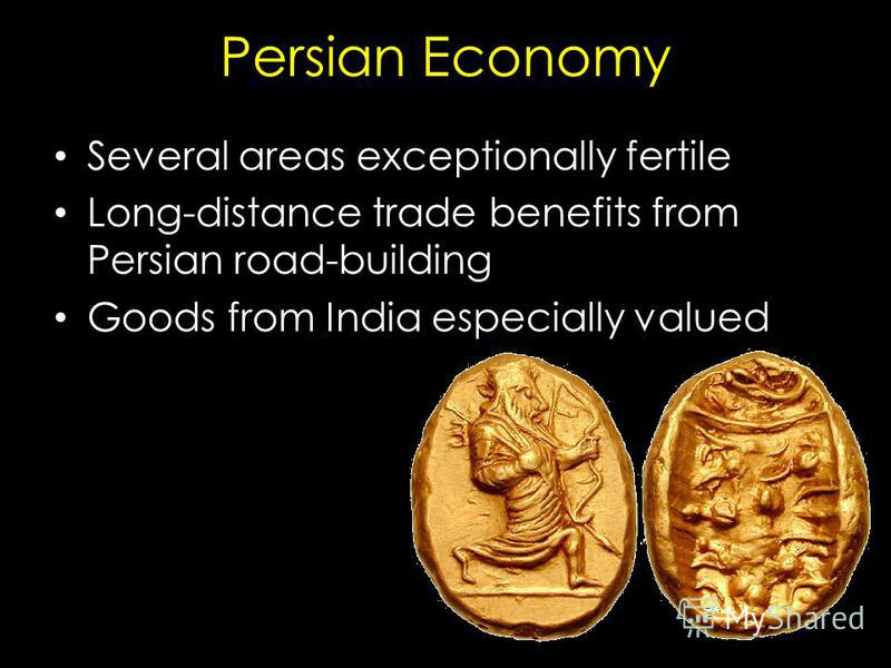 Persian Economy Several areas exceptionally fertile Long-distance trade benefits from Persian road-building Goods from India especially valued