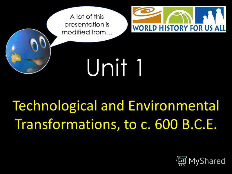 Unit 1 Technological and Environmental Transformations, to c. 600 B.C.E. A lot of this presentation is modified from…