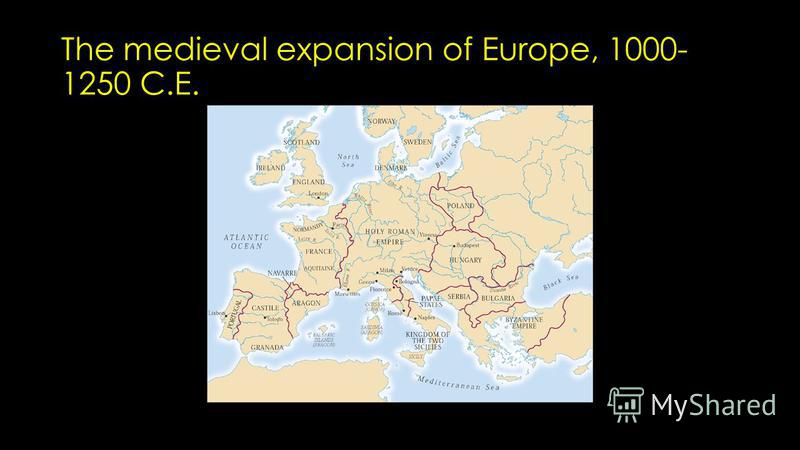 The medieval expansion of Europe, 1000- 1250 C.E.