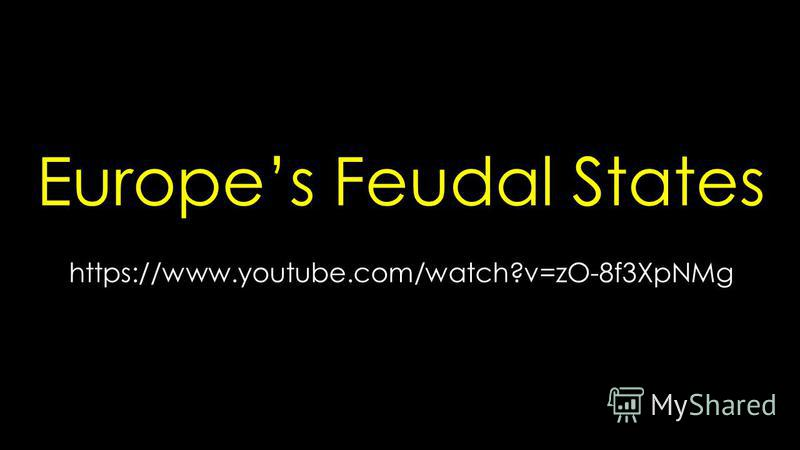 Europes Feudal States https://www.youtube.com/watch?v=zO-8f3XpNMg