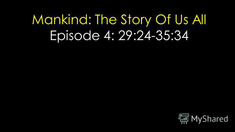 Mankind: The Story Of Us All Episode 4: 29:24-35:34