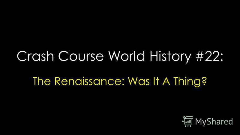 Crash Course World History #22: The Renaissance: Was It A Thing?