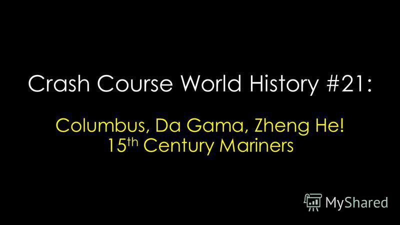 Crash Course World History #21: Columbus, Da Gama, Zheng He! 15 th Century Mariners