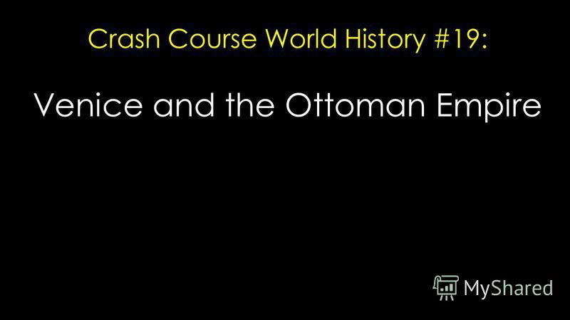 Crash Course World History #19: Venice and the Ottoman Empire