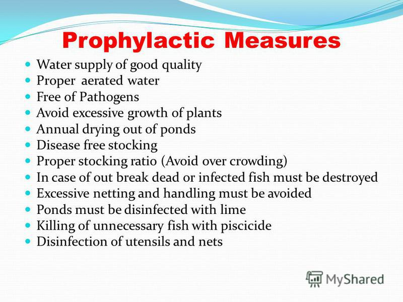 Prophylactic Measures Water supply of good quality Proper aerated water Free of Pathogens Avoid excessive growth of plants Annual drying out of ponds Disease free stocking Proper stocking ratio (Avoid over crowding) In case of out break dead or infec