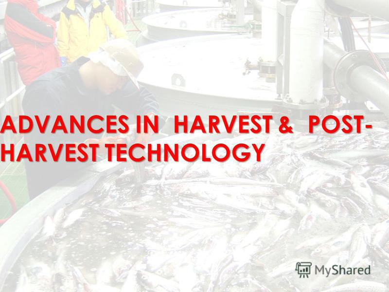 ADVANCES IN HARVEST & POST- HARVEST TECHNOLOGY