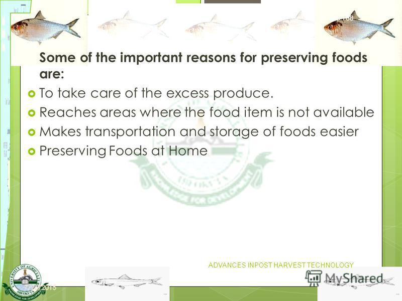 12 Some of the important reasons for preserving foods are: To take care of the excess produce. Reaches areas where the food item is not available Makes transportation and storage of foods easier Preserving Foods at Home FIS 708 ADVANCES INPOST HARVES