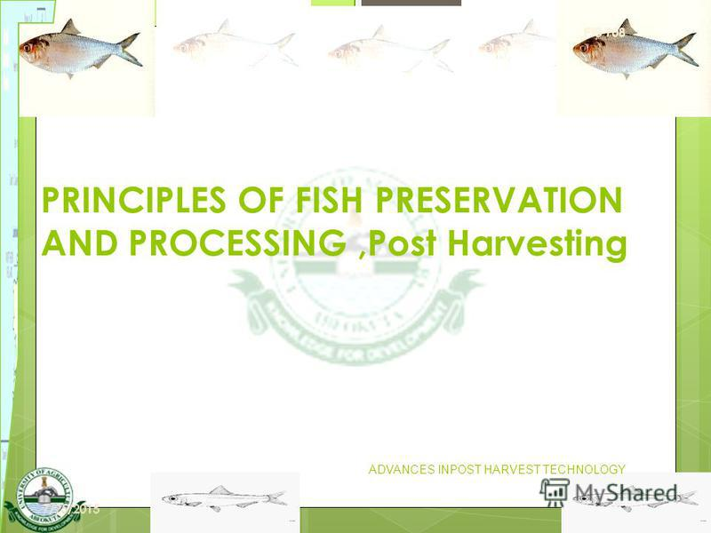 9 PRINCIPLES OF FISH PRESERVATION AND PROCESSING,Post Harvesting ADVANCES INPOST HARVEST TECHNOLOGY