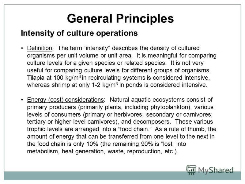 General Principles Intensity of culture operations Definition: The term intensity describes the density of cultured organisms per unit volume or unit area. It is meaningful for comparing culture levels for a given species or related species. It is no