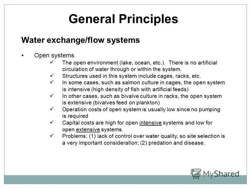 General Principles Water exchange/flow systems Open systems The open environment (lake, ocean, etc.). There is no artificial circulation of water through or within the system. Structures used in this system include cages, racks, etc. In some cases, s