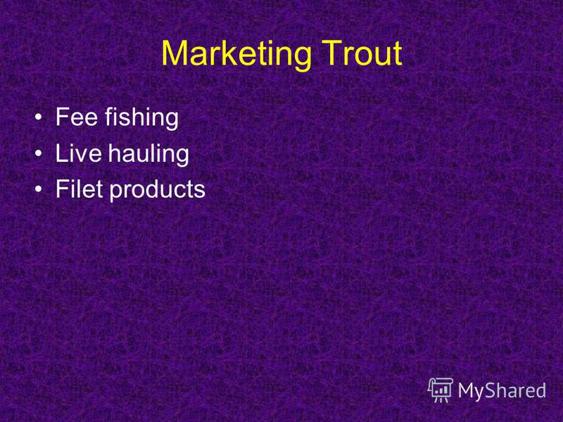 Marketing Trout Fee fishing Live hauling Filet products