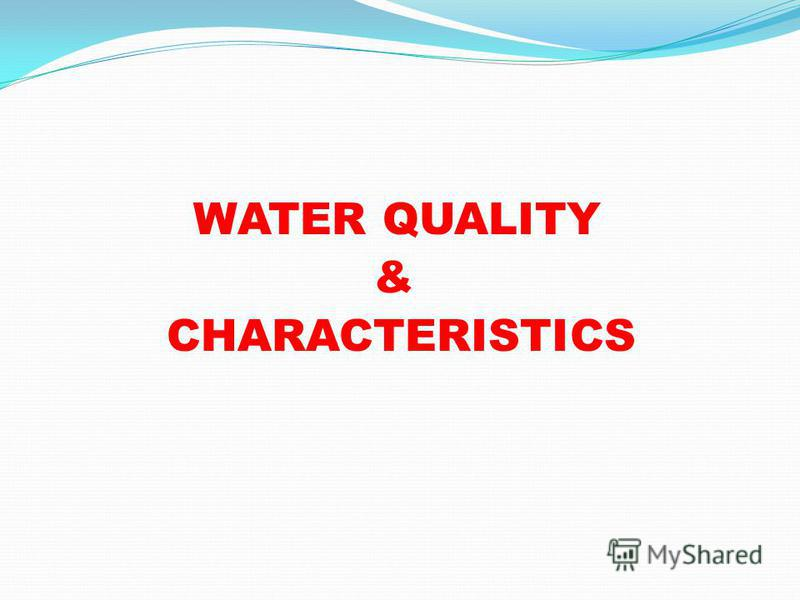 WATER QUALITY & CHARACTERISTICS