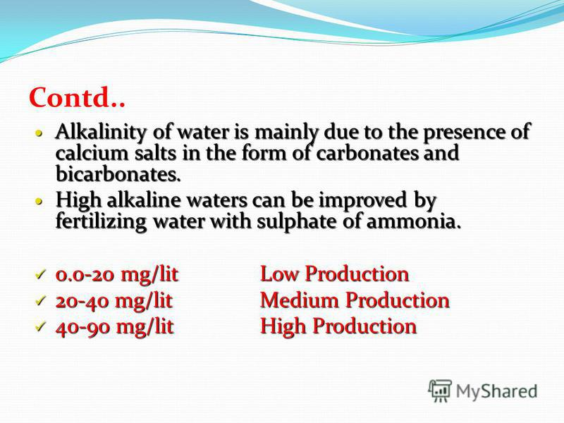 Contd.. Alkalinity of water is mainly due to the presence of calcium salts in the form of carbonates and bicarbonates. Alkalinity of water is mainly due to the presence of calcium salts in the form of carbonates and bicarbonates. High alkaline waters