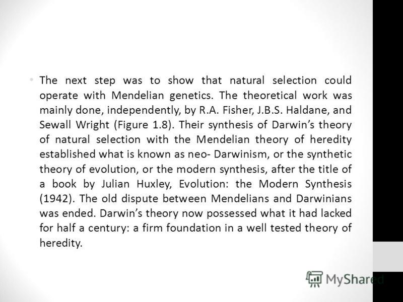 The next step was to show that natural selection could operate with Mendelian genetics. The theoretical work was mainly done, independently, by R.A. Fisher, J.B.S. Haldane, and Sewall Wright (Figure 1.8). Their synthesis of Darwins theory of natural
