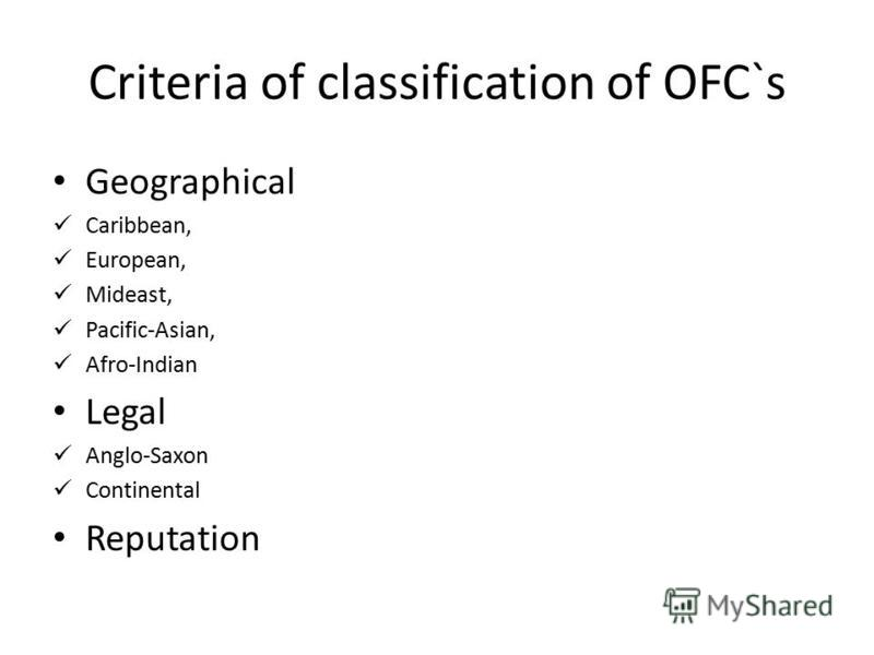 Criteria of classification of OFC`s Geographical Caribbean, European, Mideast, Pacific-Asian, Afro-Indian Legal Anglo-Saxon Continental Reputation
