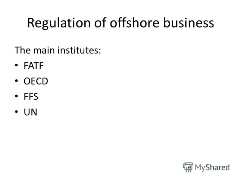Regulation of offshore business The main institutes: FATF OECD FFS UN