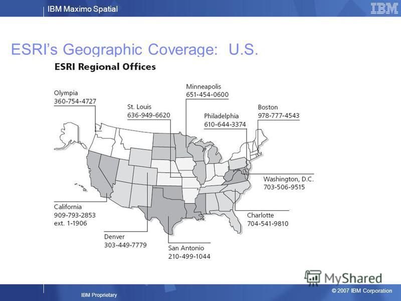 IBM Maximo Spatial © 2007 IBM Corporation IBM Proprietary ESRIs Geographic Coverage: U.S.