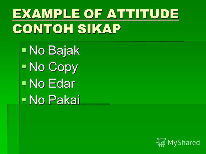 EXAMPLE OF ATTITUDE CONTOH SIKAP No Bajak No Bajak No Copy No Copy No Edar No Edar No Pakai No Pakai