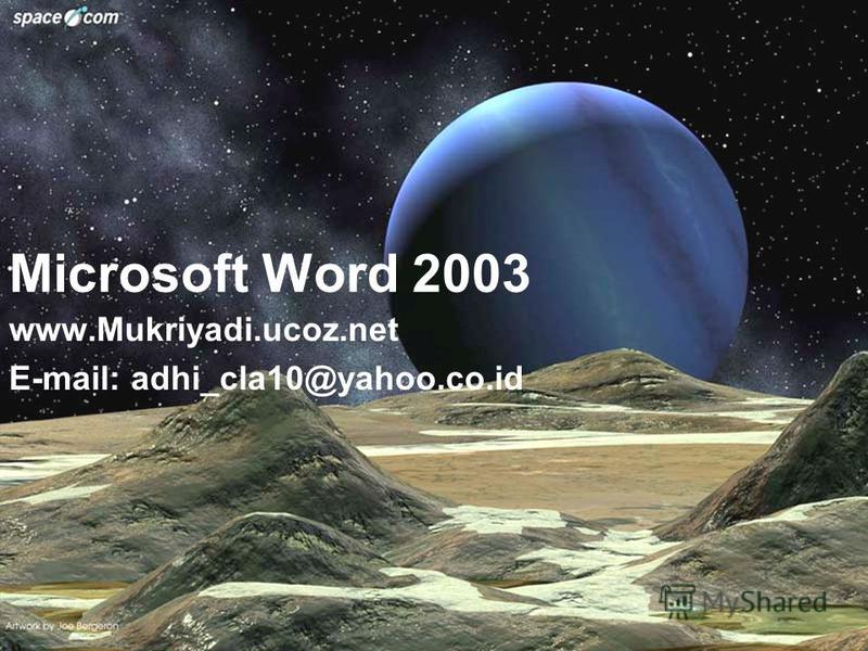 Microsoft Word 2003 www.Mukriyadi.ucoz.net E-mail: adhi_cla10@yahoo.co.id