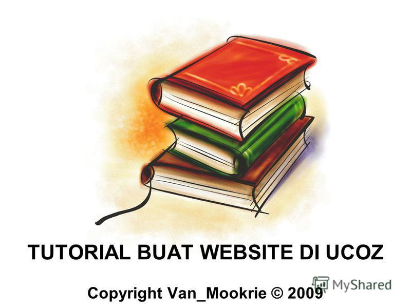 TUTORIAL BUAT WEBSITE DI UCOZ Copyright Van_Mookrie © 2009
