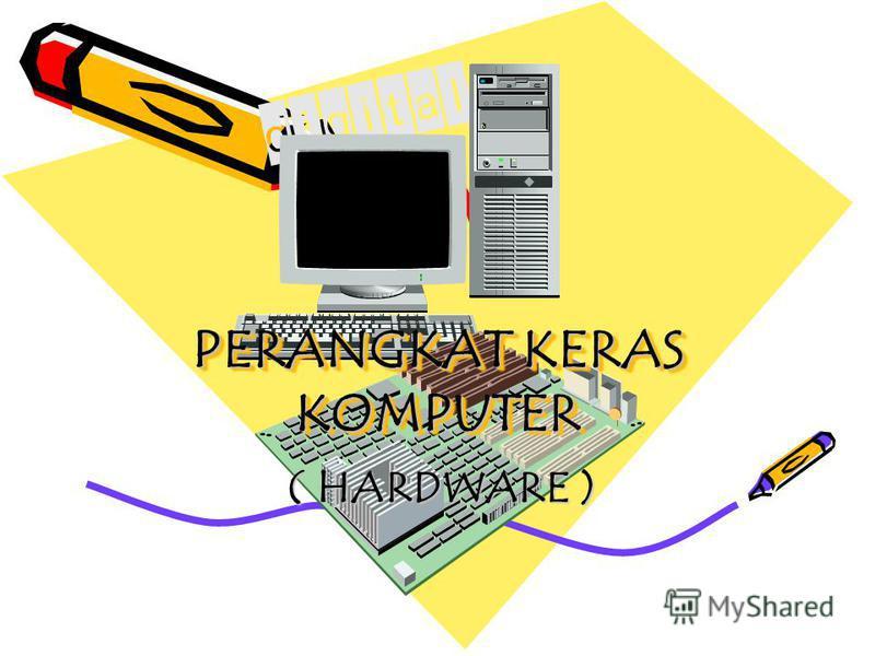 PERANGKAT KERAS KOMPUTER PERANGKAT KERAS KOMPUTER ( HARDWARE ) ( HARDWARE )