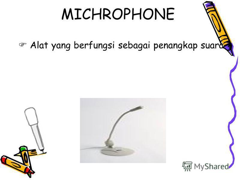 MICHROPHONE Alat yang berfungsi sebagai penangkap suara