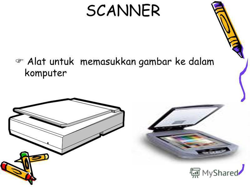SCANNER Alat untuk memasukkan gambar ke dalam komputer