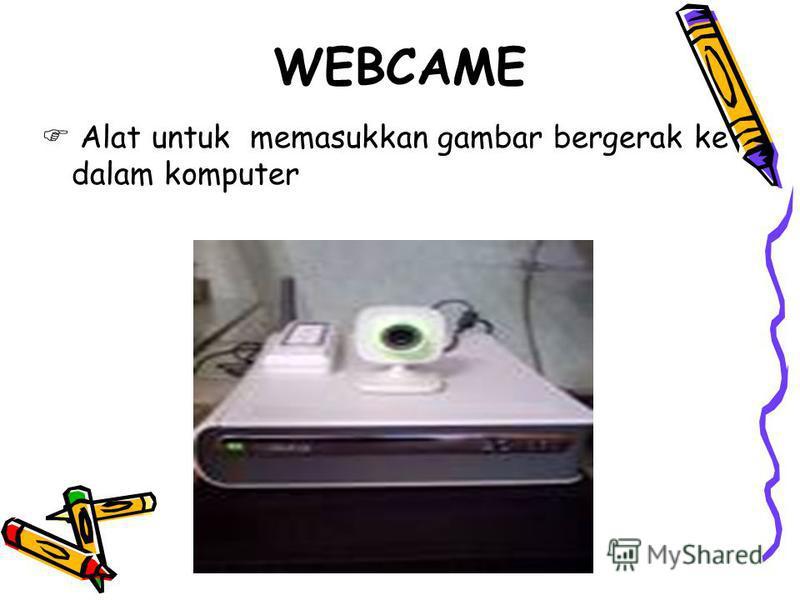 WEBCAME Alat untuk memasukkan gambar bergerak ke dalam komputer
