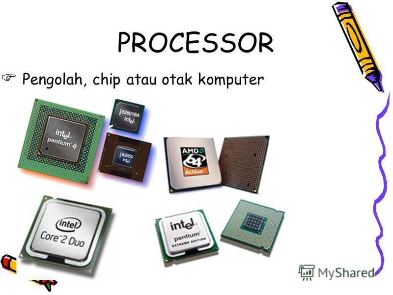 PROCESSOR Pengolah, chip atau otak komputer