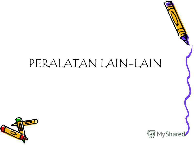 PERALATAN LAIN-LAIN