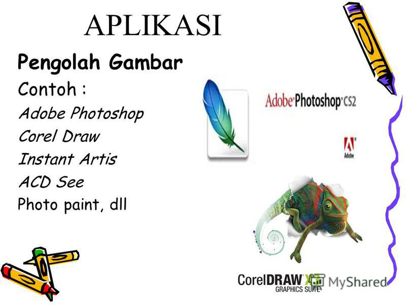 APLIKASI Pengolah Gambar Contoh : Adobe Photoshop Corel Draw Instant Artis ACD See Photo paint, dll