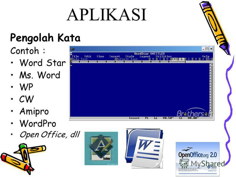 APLIKASI Pengolah Kata Contoh : Word Star Ms. Word WP CW Amipro WordPro Open Office, dll