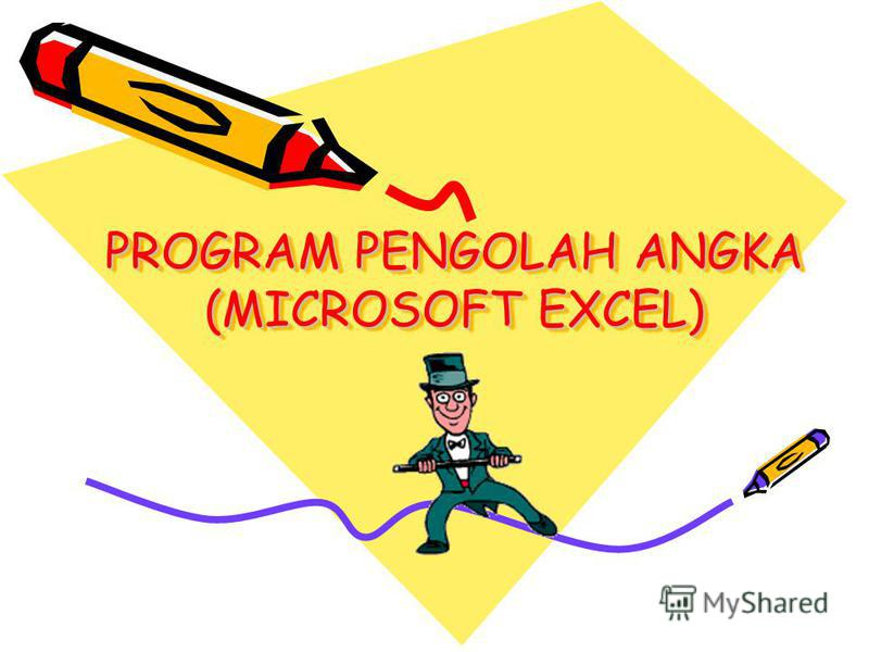 PROGRAM PENGOLAH ANGKA (MICROSOFT EXCEL)