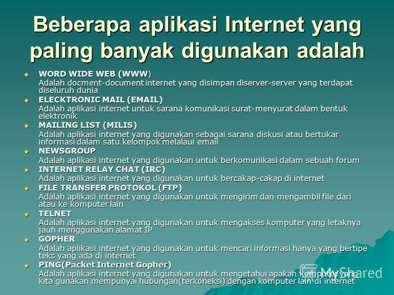 Beberapa aplikasi Internet yang paling banyak digunakan adalah WORD WIDE WEB (WWW) WORD WIDE WEB (WWW) Adalah docment-document internet yang disimpan diserver-server yang terdapat diseluruh dunia Adalah docment-document internet yang disimpan diserve
